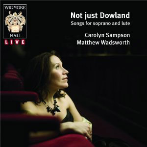 not-just-dowland, Carolyn Sampson &amp; Matthew Wadsworth