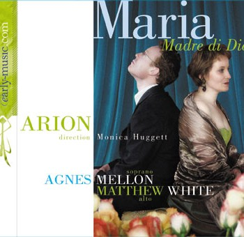 Maria Madre di Dio by Arion Baroque Orchestra with Agnes Mellon and Matthew White