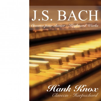 JS BACH Oeuvres pour clavier / Keyboard Works, Hank Knox