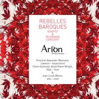 Rebelles Baroque: Concerti by Quantz & Telemann, by Arion Baroque Orchestra.